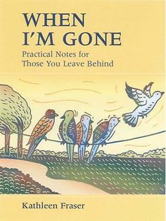 When I'm Gone: Practical Notes For Those You Leave Behind by Fraser, Kathleen