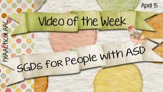 PrAACtical AAC: Video of the Week-SGDs for People with ASD. Pinned by SOS Inc. Resources. Follow all our boards at pinterest.com/sostherapy/ for therapy resources.