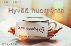 Hyvää huomenta. Good morning.
