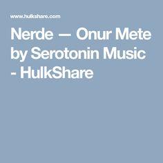 Nerde — Onur Mete by Serotonin Music - HulkShare