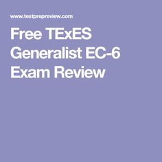 Free TExES Generalist EC-6 Exam Review