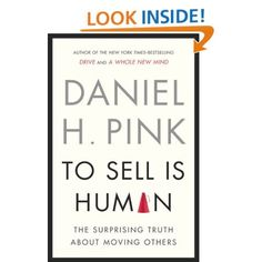 To Sell Is Human: The Surprising Truth About Moving Others: Daniel H. Pink: 9781594487156: Amazon.com: Books