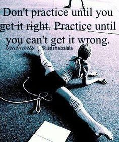 Practice until you can't get it wrong❤