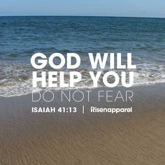 God will help you. Do not fear. ~ Isaiah 41.13