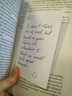 Maybe MC finds this note in a book when she's browsing in a library or bookstore and as a joke, she responds and then the next time she's there she checks it on a whim...theres an answer. the 2 characters converse this way for a while and narration follows MCs thoughts and feelings on the subject