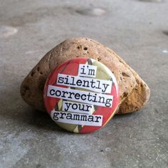 I'm Silently Correcting Your Grammar 1inch Pinback by PinMeDown, $1.75