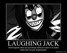What you get when you mix Slenderman Jeff the Killer and a clown.<< awsome