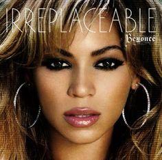 Irreplaceable- Beyonce