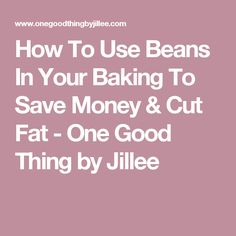How To Use Beans In Your Baking To Save Money & Cut Fat - One Good Thing by Jillee
