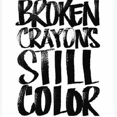 Still does what its set out to do just looks a little bit more unique now that its gone through its experiences that the lord intended to put it through. Keep calm and color on little crayon :) hehe