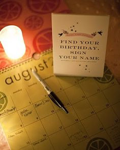 Guest Book Calender- Find your birthday and sign your name. This is a great idea, and a way to remember your guests' birthdays.