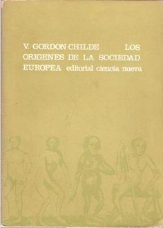 CHILDE, Vere Gordon, Los origenes de la sociedad europea, Madrid, Ciencia Nueva, 1968. Traducción Mª Rosa de Madariaga. Portada, Alberto Corazón.