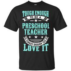 Tough Enough to be a Preschool Teacher Crazy Enough to Love It Cotton T-Shirt