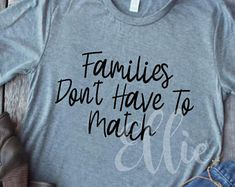 Families Don't Have to Match Adoption Tee Unisex Ladies Fall Shirt T-Shirt T Shirt Fun Minimalist Foster Care Adopt Foster Step Parent Mom