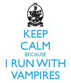 Keeo calm because i run with vampires Vampire Love, Vampire Art, Vampire Legends, Vampire Kiss, Vampire Fangs, Twilight Edward, Twilight New Moon, Twilight Saga, Keep Calm Quotes