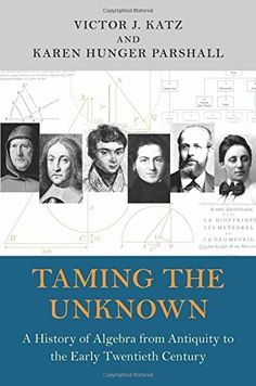 COMING SOON - Availability: http://130.157.138.11/record=  Taming the Unknown: A History of Algebra from Antiquity to the Early Twentieth Century: Victor J. Katz, Karen Hunger Parshall
