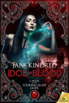 Idol of Blood (Looking Glass Gods #2) –  Samhain Publishing, coming June 23, 2015