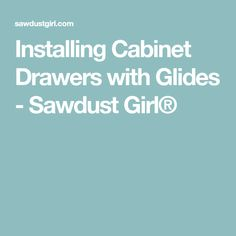 Installing Cabinet Drawers with Glides - Sawdust Girl® Closet Drawers, Cabinet Drawers, Sawdust Girl, Girls Be Like, Woodworking Plans, Kitchen Cabinets, Wood Working, Nifty, Diy Projects