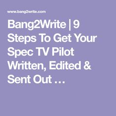 Bang2Write | 9 Steps To Get Your Spec TV Pilot Written, Edited & Sent Out …