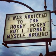 I used to be addicted to the hokey pokey but I turned myself around and thats what it is all about!