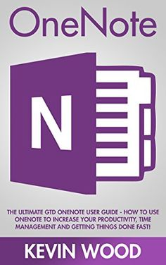 OneNote: The Ultimate GTD OneNote User Guide - How To Use OneNote To Increase Your Productivity, Time Management And Getting Things Done Fast! (How To Use Onenote, Productivity, Microsoft Onenote) by Kevin Wood http://www.amazon.com/dp/B01552RNEI/ref=cm_sw_r_pi_dp_rn2rwb0NMVGE2