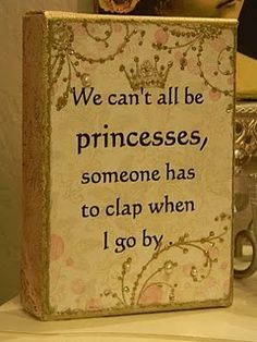 We can't all be princesses ...