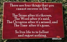 There are four things that you cannot recover in life...