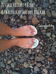 Trave(love)ing quotes : Ketika hatimu patah, bawalah kakimu melangkah