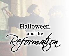 The connection between Halloween and Reformation Day.