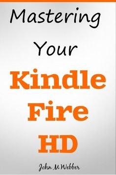 Mastering Your Kindle Fire HD: Discover the Secrets of Your Tablet! by John M Webber, http://www.amazon.com/dp/B00B11FMXM/ref=cm_sw_r_pi_dp_7hk-qb14YFYKT