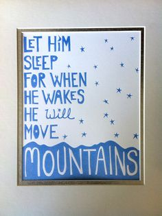 Baby Boy Room Art Print - Let Him Sleep For When He Wakes He Will Move Mountains. $40.00, via Etsy.
