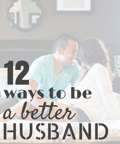 12 Ways To Be A Better Husband