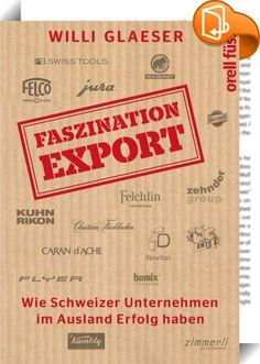 Faszination Export    ::  Die Exportindustrie spielt für die Schweizer Wirtschaft eine entscheidende Rolle. Die Globalisierung und Frankenstärke stellen neue Herausforderungen an exportierende Unternehmen - insbesondere die kleineren und mittleren Betriebe, die hauptsächlich in der Schweiz produzieren. Willi Glaeser, der selbst aus dem nichts mit zahlreichen Produkten ein erfolgreiches Exportunternehmen aufbaute und führte, kennt sich aus mit den Hochs und Tiefs global tätiger KMU.  Se...