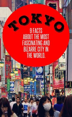 Tokyo, Japan: 9 Facts About The Most Fascinating And Bizarre City In The World. I had always thought that Tokyo is like a visit to another planet. When I finally arrived in Japan, it was even weirder and more bizarre than I ever expected it.