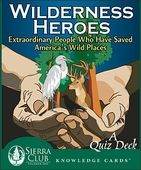 Wilderness Heroes: Extraordinary People Who Have Saved America's Wild Places; A Quiz Deck