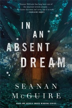 #CoverReveal In An Absent Dream (The Wayward Children, #4) by Seanan McGuire