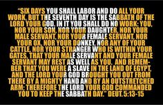 Six days you shall labor and do all your work, but the seventh day is the Sabbath of the LORD your God... And remember that you were a slave in the land of Egypt, and the LORD your God brought you out from there by a mighty hand and by an outstretched arm; therefore the LORD your God commanded you to keep the Sabbath day. (Deut 5:13-15 NKJV)