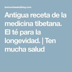 Antigua receta de la medicina tibetana. El té para la longevidad.   Ten mucha salud