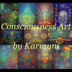 Consciousness Art - A Mix of Digitally mastered versions of acrylic paintings by Karmym