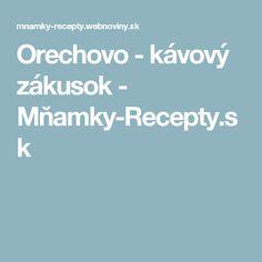 Orechovo - kávový zákusok - Mňamky-Recepty.sk