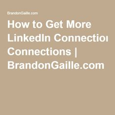 How to Get More LinkedIn Connections   BrandonGaille.com