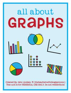All about Graphs: This unit is designed to expose your students to different types of graphs. The graphs included in this unit are: line graph, bar graph, tally mark...