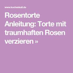 Rosentorte Anleitung: Torte mit traumhaften Rosen verzieren »