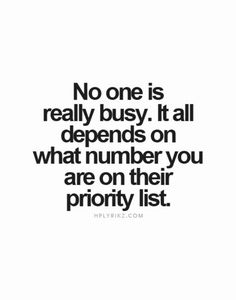 Yep. Pay attention to what number you are on someone's priority list.