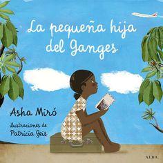 Alba Editorial La pequeña hija del Ganges narra la historia de Asha, una niña india de siete años, huérfana, cuyo mayor deseo es encontrar unos padres que la quieran y la cuiden.