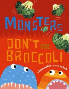 Monsters don't eat broccoli by Barbara Jean Hicks.  Illustrations and rhyming text reveal how imagination can spice up even the healthiest meal.