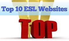 Top 10 Websites for the ESL Teacher (Sorry bout the ads, just ignore them! :) )