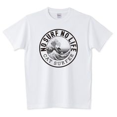 NO SURF NO LIFE   デザインTシャツ通販 T-SHIRTS TRINITY(Tシャツトリニティ)