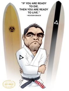 If you are ready to die, you are ready to live - Rickson Gracie