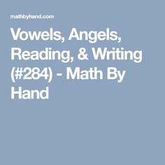 Vowels, Angels, Reading, & Writing (#284) - Math By Hand